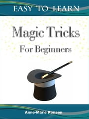 Magic Tricks For Beginners ebook by Anne-Marie Ronsen
