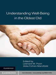 Understanding Well-Being in the Oldest Old ebook by Leonard W. Poon, Jiska Cohen-Mansfield