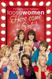 LOOSE WOMEN: Here Come the Girls ebook by Loose Women