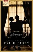 Unforgettable ebook by Trish Perry