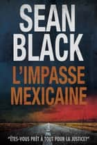 L'Impasse mexicaine: Une mission de Ryan Lock eBook by Sean Black