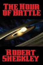 The Hour of Battle ebook by Robert Sheckley