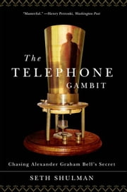 The Telephone Gambit: Chasing Alexander Graham Bell's Secret ebook by Seth Shulman