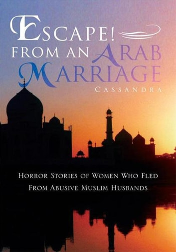 Escape from an arab marriage ebook by cassandra 9781465329974 from an arab marriage horror stories of flight from abusive muslim husbands ebook fandeluxe Ebook collections