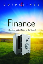 Guidelines for Leading Your Congregation 2013-2016 - Finance - Handling God's Money in the Church ebook by General Board Of Discipleship