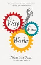 The Way the World Works - Essays ebook by Nicholson Baker