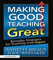 Making Good Teaching Great - Everyday Strategies for Teaching with Impact ebook by Todd Whitaker,Annette Breaux