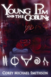 Young Pim And The Goblins ebook by Corey Michael Smithson