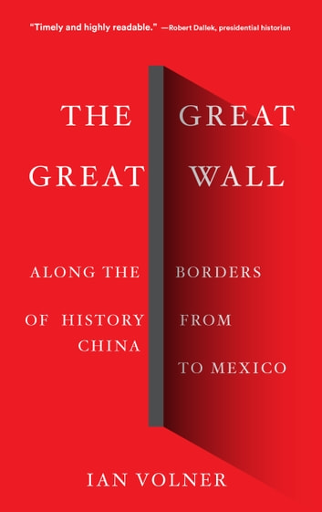 The Great Great Wall - Along the Borders of History from China to Mexico ebook by Ian Volner
