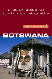 Botswana - Culture Smart! - The Essential Guide to Customs & Culture ebook by Michael Main