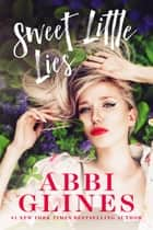 Sweet Little Lies ebook by Abbi Glines