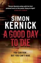 A Good Day To Die - (Dennis Milne 2) ebook by Simon Kernick