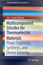 Multicomponent Silicides for Thermoelectric Materials - Phase Stabilities, Synthesis, and Device Tailoring ebook by Jean-Claude Tedenac