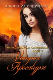 Vampire Apocalypse (The Arcadia Falls Chronicles #3) ebook by Jennifer Malone Wright