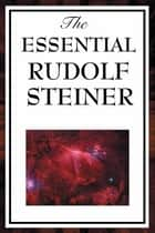 The Essential Rudolf Steiner eBook by Rudolf Steiner