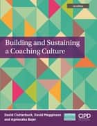 Building and Sustaining a Coaching Culture ebook by David Clutterbuck, David Megginson, Agnieszka Bajer