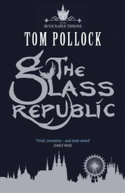 The Glass Republic ebook by Tom Pollock