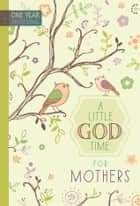 A Little God Time for Mothers - 365 Daily Devotions ebook by BroadStreet Publishing Group LLC