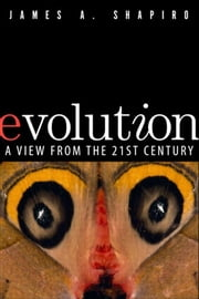 Evolution: A View from the 21st Century ebook by Shapiro, James A.