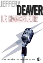 Le Harceleur - Une enquête de Kathryn Dance ebook by Jeffery Deaver