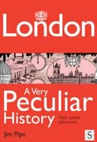 London, A Very Peculiar History ebook by Jim Pipe