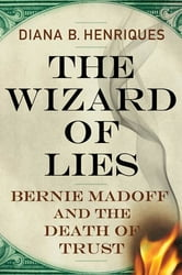 The Wizard of Lies - Bernie Madoff and the Death of Trust ebook by Diana B. Henriques