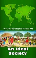 An Ideal Society ebook by Prof. Dr. Christopher Thomas