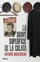 La suave superficie de la culata ebook by Antonio Manzanera