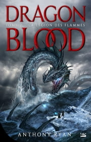 La Légion des flammes - Dragon Blood, T2 eBook by Anthony Ryan, Maxime le Dain
