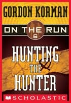 On the Run #6: Hunting the Hunter ebook by
