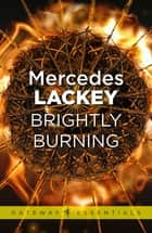 Brightly Burning ebook by Mercedes Lackey