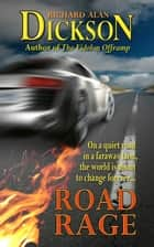 Road Rage ebook by Richard Alan Dickson