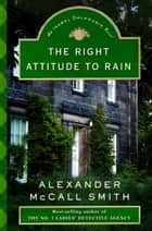 The Right Attitude to Rain ebook by Alexander McCall Smith