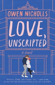 Love, Unscripted - A Novel ebook by Owen Nicholls