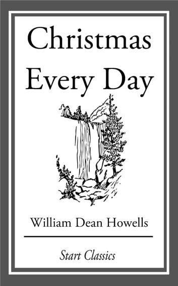 Christmas Every Day - and Other Stories Told for Children ebook by William Dean Howells