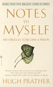 Notes to Myself - My Struggle to Become a Person ebook by Hugh Prather