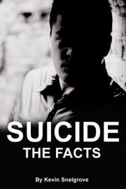Suicide: The Facts ebook by Kevin Snelgrove