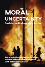 Moral Uncertainty - Inside the Rodney King Juries ebook by Bob Almond,Dorothy Bailey,Kathleen Neumeyer
