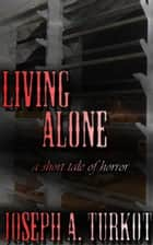 Living Alone (A Short Tale of Horror) ebook by Joseph Turkot