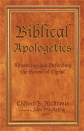 Biblical Apologetics - Advancing and Defending the Gospel of Christ ebook by Clifford B. McManis