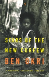 Stars Of The New Curfew ebook by Ben Okri