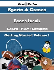 A Beginners Guide to Beach tennis (Volume 1) - A Beginners Guide to Beach tennis (Volume 1) ebook by Kasi Pence