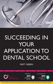 Succeeding in your Application to Dental School ebook by Matt Green
