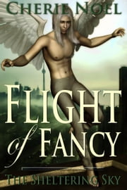 The Sheltering Sky: Flight of Fancy ebook by Cherie Noel