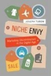 Niche Envy: Marketing Discrimination in the Digital Age ebook by Joseph Turow