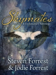 Skymates - Love, Sex and Evolutionary Astrology ebook by Steven Forrest,Jodie Forrest