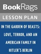 In the Garden of Beasts Lesson Plans ebook by BookRags