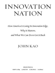 Innovation Nation - How America Is Losing Its Innovation Edge, Why It Matters, and What We Can Do to Get It Back ebook by John Kao