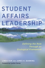 Student Affairs Leadership - Defining the Role Through an Ecological Framework ebook by Linda Kuk,James H. Banning,Cynthia Cherrey