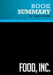 Summary of Food, Inc.: How Industrial Food is Making Us Sicker, Fatter, and Poorer-And What You Can Do About It - Karl Weber ebook by Capitol Reader